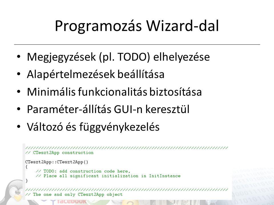Programozás Wizard-dal Megjegyzések (pl. TODO) elhelyezése Alapértelmezések beállítása Minimális funkcionalitás biztosítása Paraméter-állítás GUI-n ke