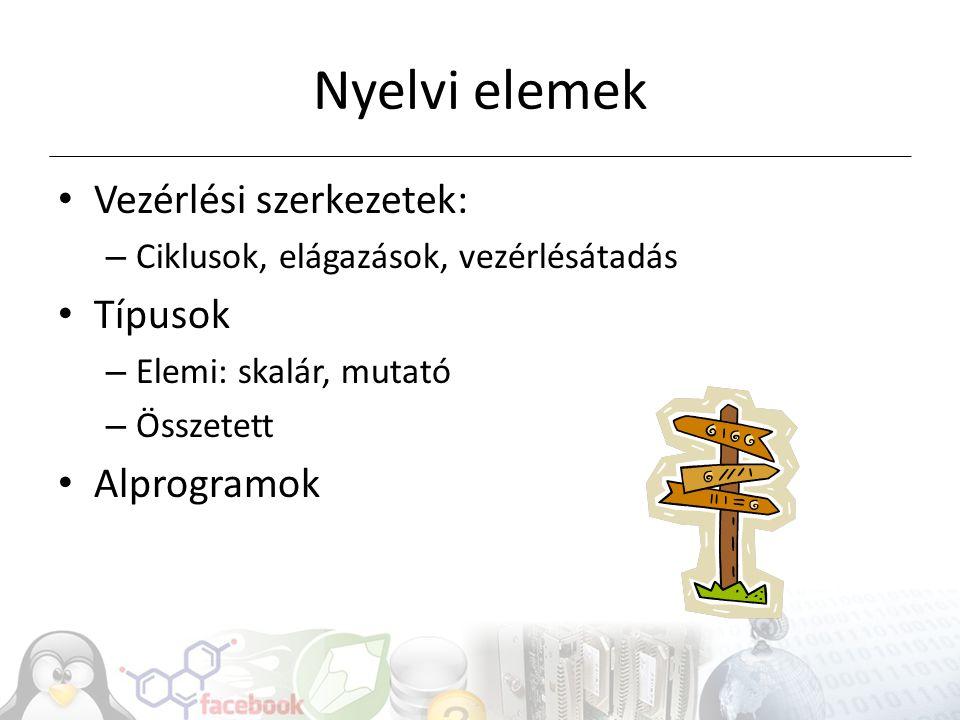Nyelvi elemek Vezérlési szerkezetek: – Ciklusok, elágazások, vezérlésátadás Típusok – Elemi: skalár, mutató – Összetett Alprogramok