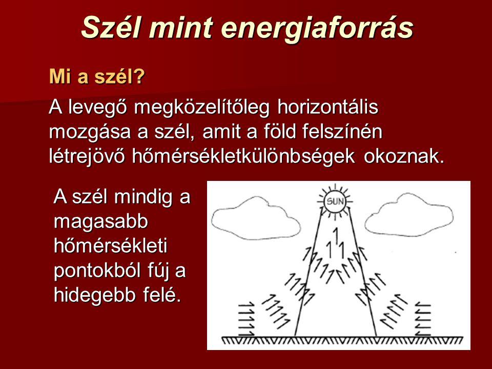 Szél mint energiaforrás Mi a szél? A levegő megközelítőleg horizontális mozgása a szél, amit a föld felszínén létrejövő hőmérsékletkülönbségek okoznak