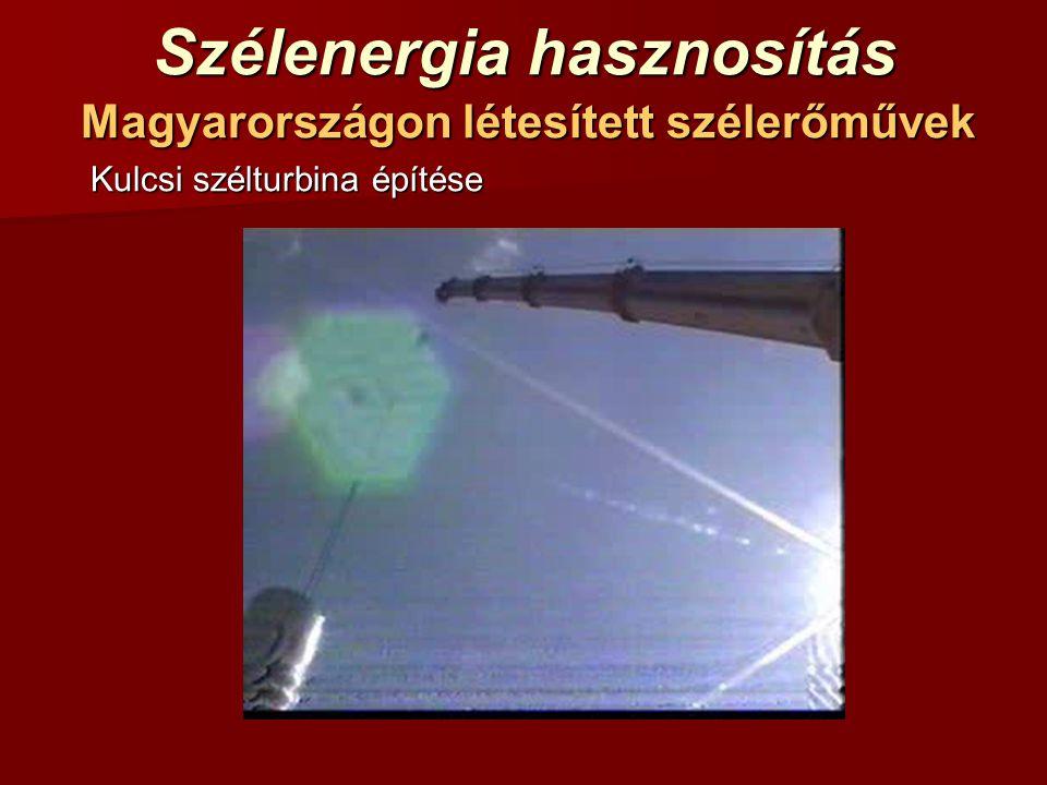 Szélenergia hasznosítás Magyarországon létesített szélerőművek Kulcsi szélturbina építése Kulcsi szélturbina építése