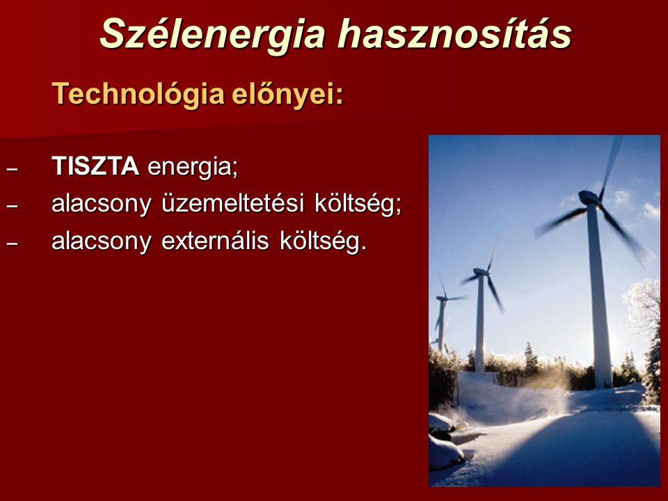 Szélenergia hasznosítás Technológia előnyei: – TISZTA energia; – alacsony üzemeltetési költség; – alacsony externális költség.