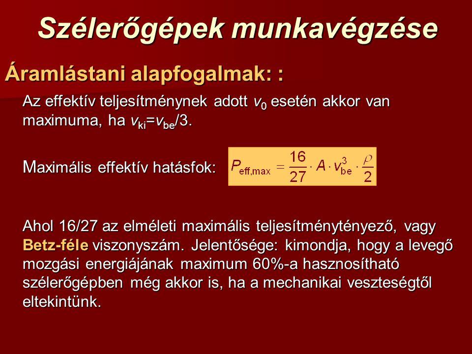 Szélerőgépek munkavégzése Áramlástani alapfogalmak: : Az effektív teljesítménynek adott v 0 esetén akkor van maximuma, ha v ki =v be /3. M aximális ef