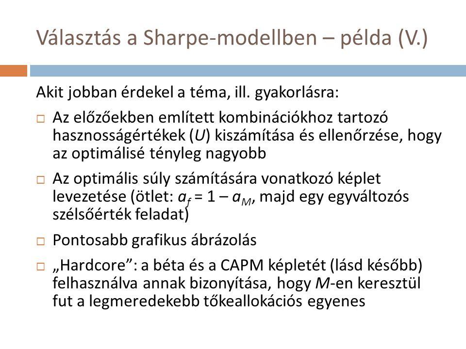 Választás a Sharpe-modellben – példa (V.) Akit jobban érdekel a téma, ill. gyakorlásra:  Az előzőekben említett kombinációkhoz tartozó hasznosságérté