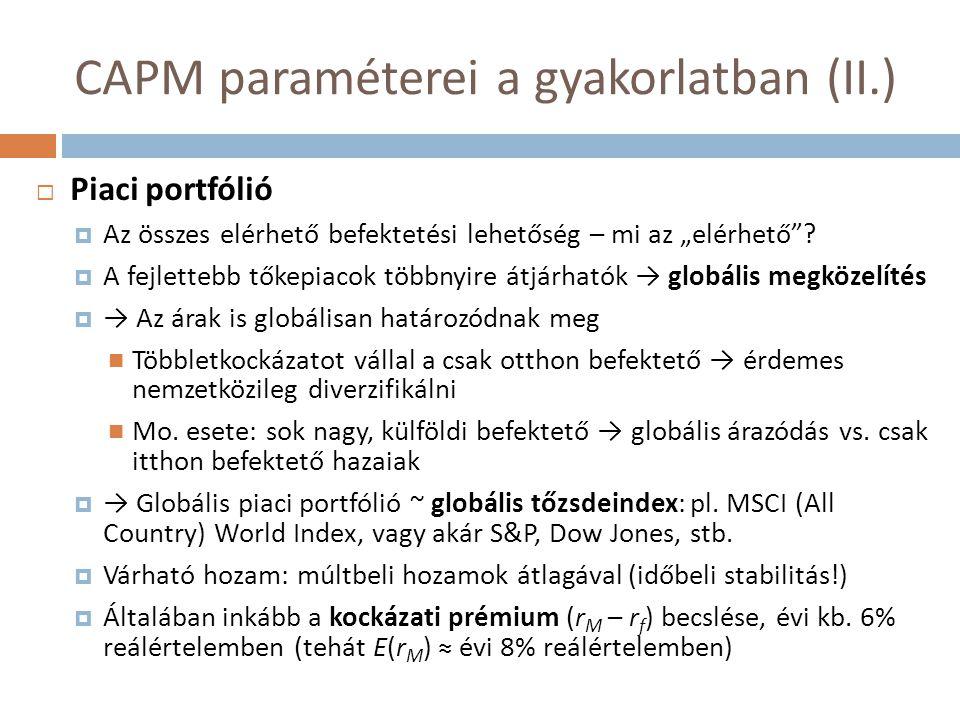 """CAPM paraméterei a gyakorlatban (II.)  Piaci portfólió  Az összes elérhető befektetési lehetőség – mi az """"elérhető""""?  A fejlettebb tőkepiacok többn"""