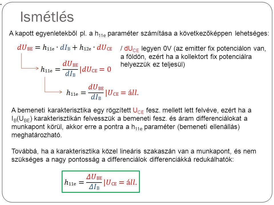 Ismétlés A kapott egyenletekből pl. a h 11e paraméter számítása a következőképpen lehetséges: / dU CE legyen 0V (az emitter fix potenciálon van, a föl