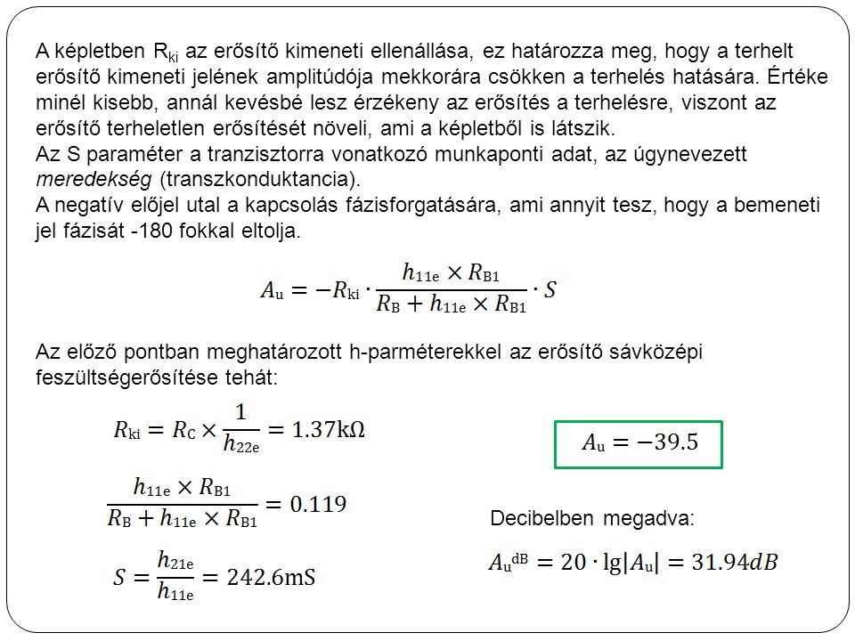 A képletben R ki az erősítő kimeneti ellenállása, ez határozza meg, hogy a terhelt erősítő kimeneti jelének amplitúdója mekkorára csökken a terhelés h