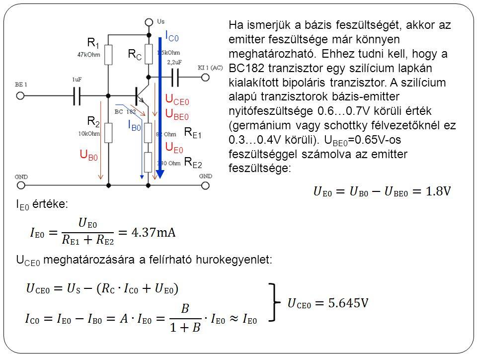 I B0 U BE0 Ha ismerjük a bázis feszültségét, akkor az emitter feszültsége már könnyen meghatározható. Ehhez tudni kell, hogy a BC182 tranzisztor egy s