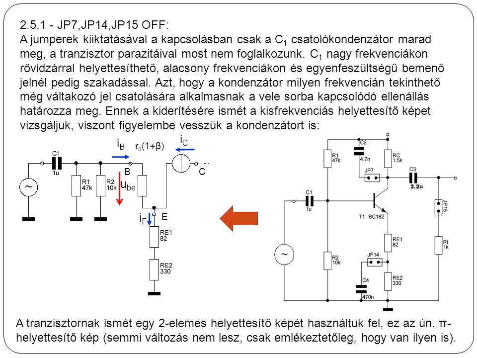 2.2u 2.5.1 - JP7,JP14,JP15 OFF: A jumperek kiiktatásával a kapcsolásban csak a C 1 csatolókondenzátor marad meg, a tranzisztor parazitáival most nem f