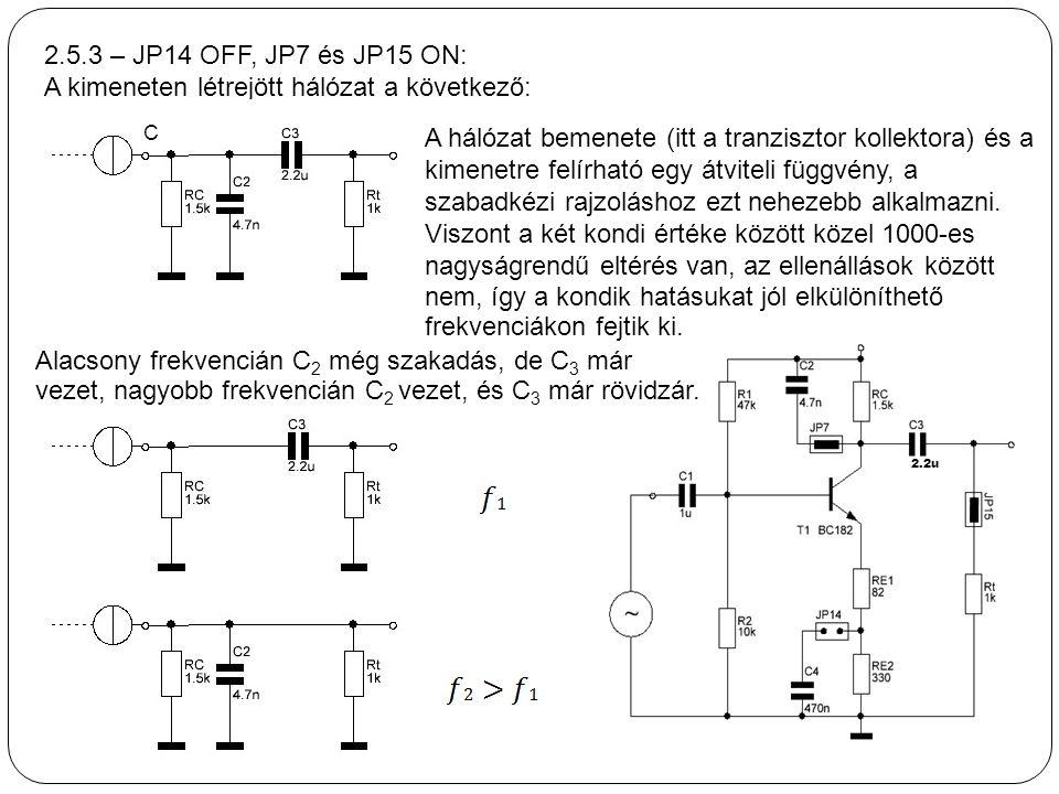 2.5.3 – JP14 OFF, JP7 és JP15 ON: A kimeneten létrejött hálózat a következő: 2.2u C A hálózat bemenete (itt a tranzisztor kollektora) és a kimenetre f