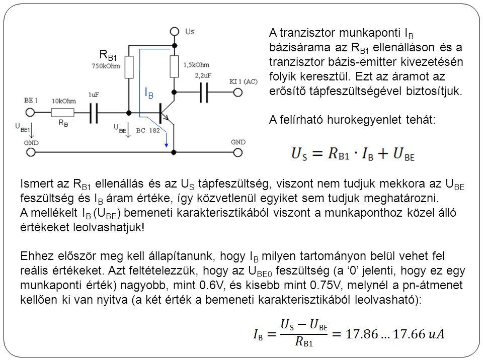 A tranzisztor munkaponti I B bázisárama az R B1 ellenálláson és a tranzisztor bázis-emitter kivezetésén folyik keresztül. Ezt az áramot az erősítő táp