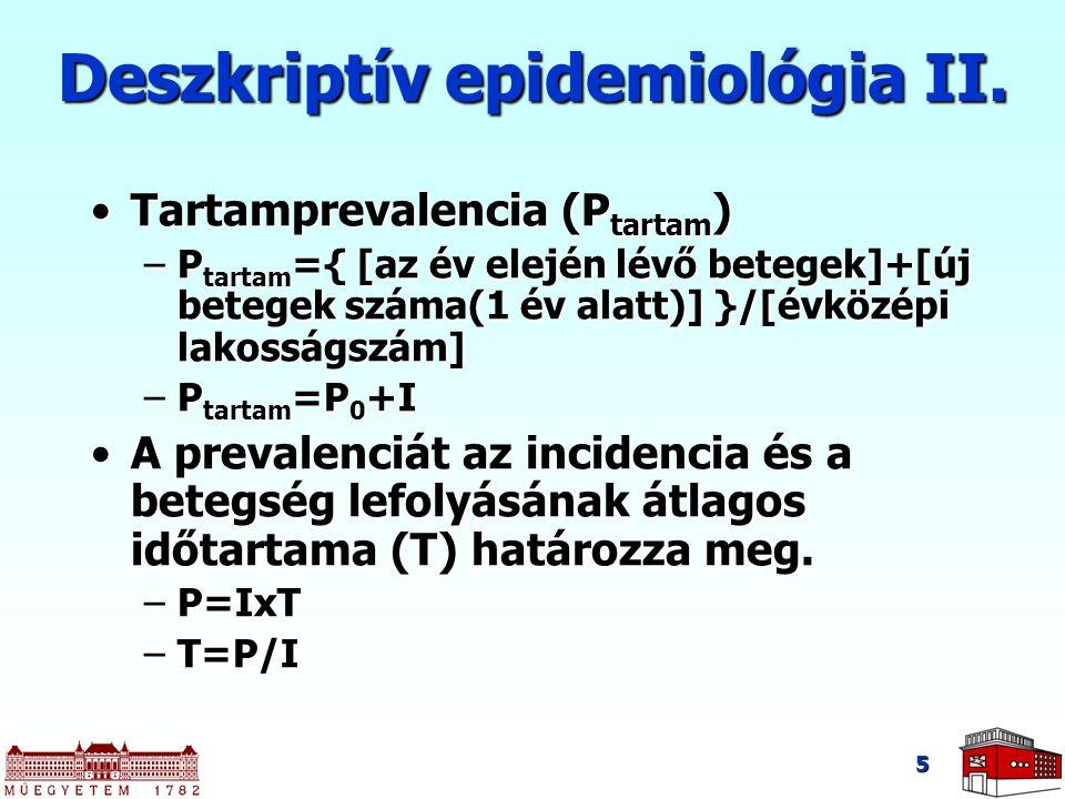 Tartamprevalencia (P tartam )Tartamprevalencia (P tartam ) –P tartam ={ [az év elején lévő betegek]+[új betegek száma(1 év alatt)] }/[évközépi lakosságszám] –P tartam =P 0 +I A prevalenciát az incidencia és a betegség lefolyásának átlagos időtartama (T) határozza meg.A prevalenciát az incidencia és a betegség lefolyásának átlagos időtartama (T) határozza meg.