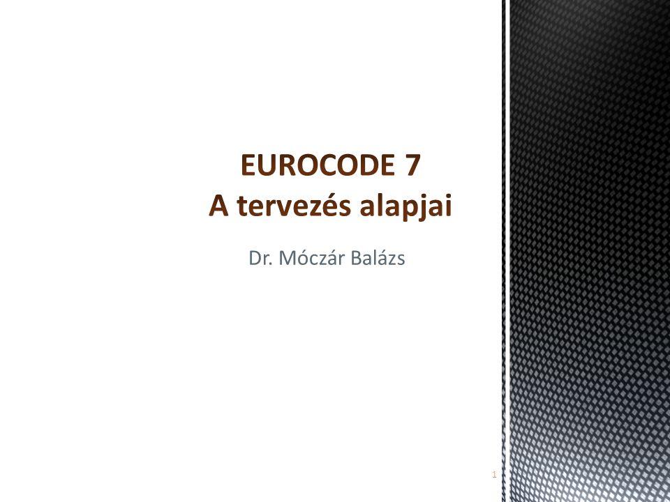 Eurocode 7 – A geotechnikai tervezés alapjai  Karakterisztikus érték:  Hatások: A hatások esetén a karakterisztikus érték a hatás jellegétől függően a tervezett élettartamra prognosztizált állandó- és esetleges tehermaximumok adott referencia időszakra vonatkoztatott alsó-, vagy felső küszöbértéke vagy várható értéke.