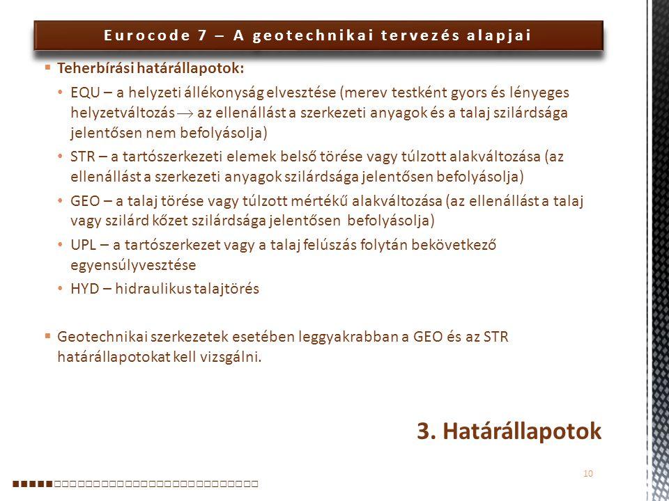Eurocode 7 – A geotechnikai tervezés alapjai  Teherbírási határállapotok: EQU – a helyzeti állékonyság elvesztése (merev testként gyors és lényeges h