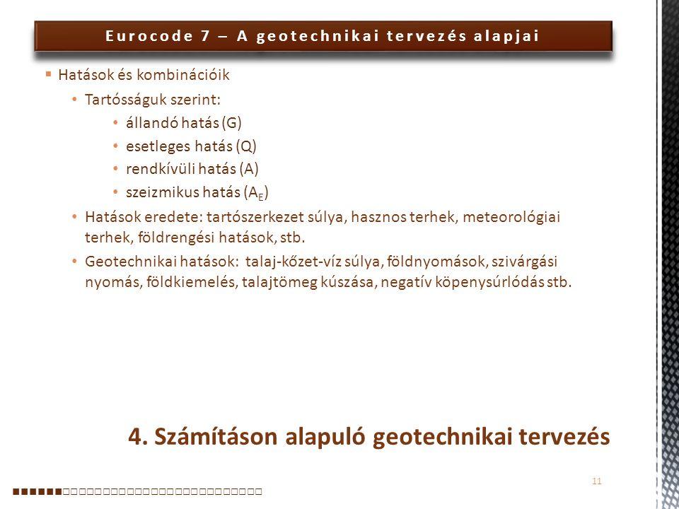 Eurocode 7 – A geotechnikai tervezés alapjai  Hatások és kombinációik Tartósságuk szerint: állandó hatás (G) esetleges hatás (Q) rendkívüli hatás (A)