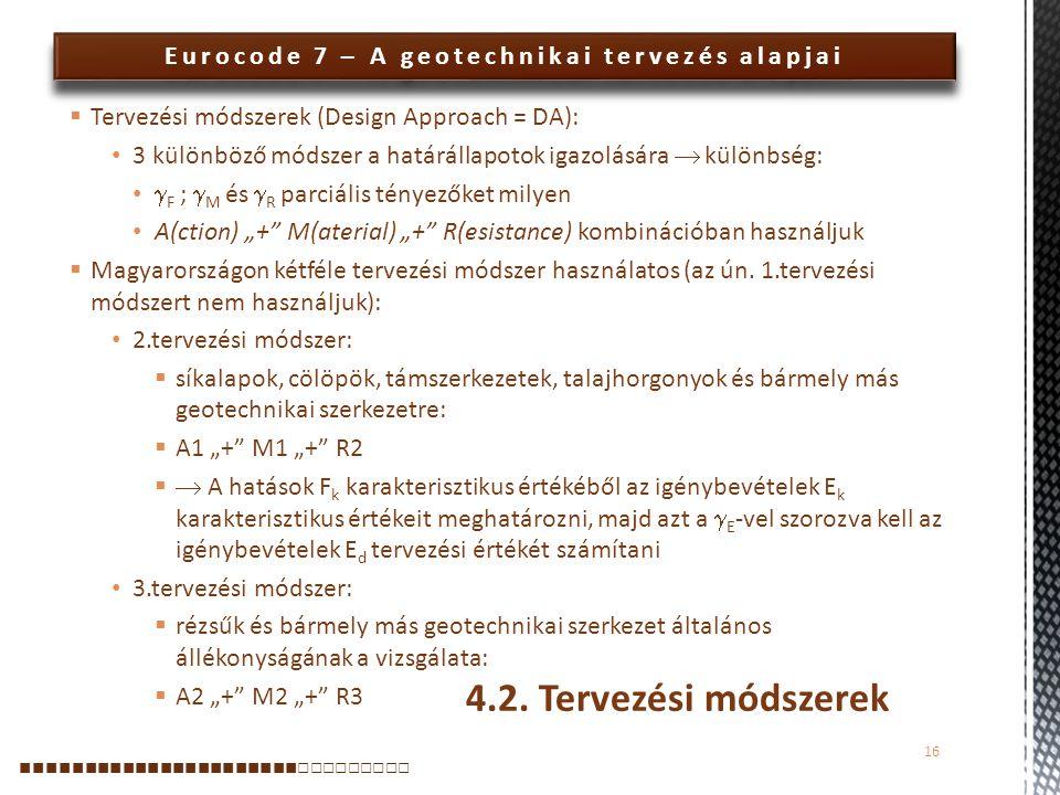 Eurocode 7 – A geotechnikai tervezés alapjai  Tervezési módszerek (Design Approach = DA): 3 különböző módszer a határállapotok igazolására  különbsé
