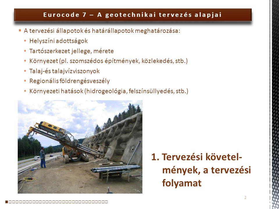 Eurocode 7 – A geotechnikai tervezés alapjai  A tervezési állapotok és határállapotok meghatározása: Helyszíni adottságok Tartószerkezet jellege, mér