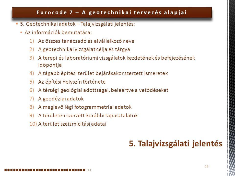 Eurocode 7 – A geotechnikai tervezés alapjai  5. Geotechnikai adatok – Talajvizsgálati jelentés: Az információk bemutatása: 1)Az összes tanácsadó és