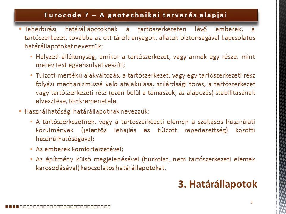 Eurocode 7 – A geotechnikai tervezés alapjai  Teherbírási határállapotoknak a tartószerkezeten lévő emberek, a tartószerkezet, továbbá az ott tárolt