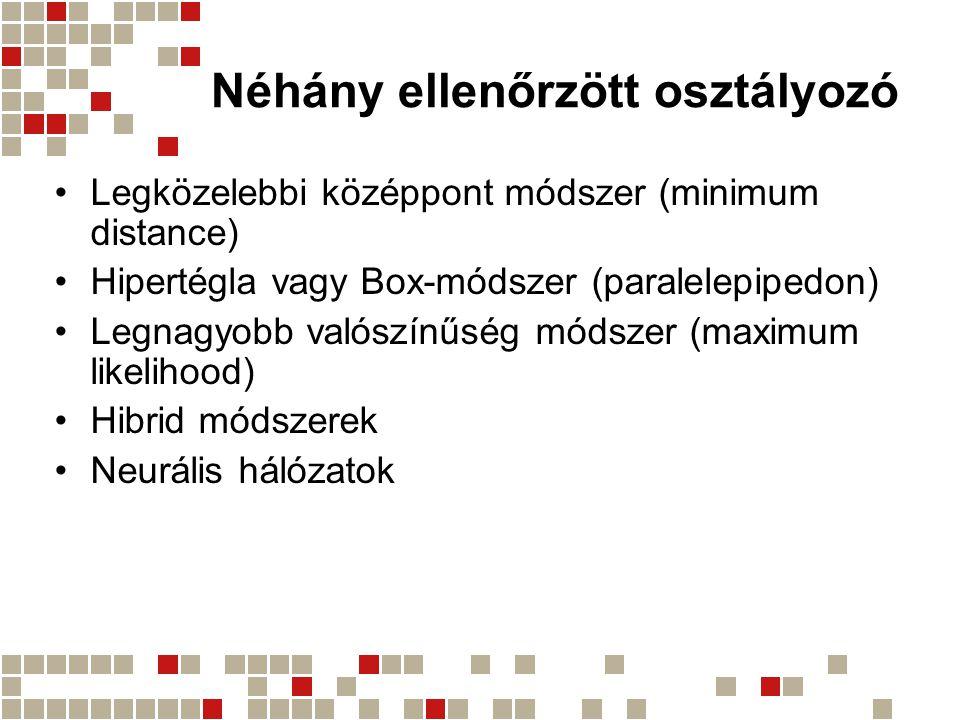 Néhány ellenőrzött osztályozó Legközelebbi középpont módszer (minimum distance) Hipertégla vagy Box-módszer (paralelepipedon) Legnagyobb valószínűség