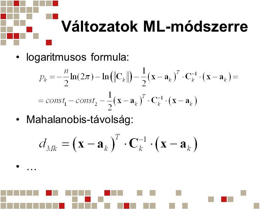 Változatok ML-módszerre logaritmusos formula: Mahalanobis-távolság: …