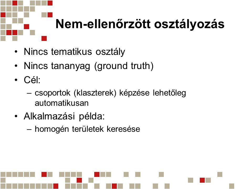 Nem-ellenőrzött osztályozás Nincs tematikus osztály Nincs tananyag (ground truth) Cél: –csoportok (klaszterek) képzése lehetőleg automatikusan Alkalma