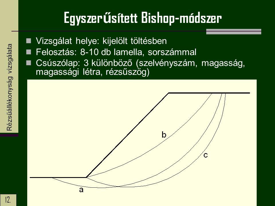 12. Egyszer ű sített Bishop-módszer Vizsgálat helye: kijelölt töltésben Felosztás: 8-10 db lamella, sorszámmal Csúszólap: 3 különböző (szelvényszám, m