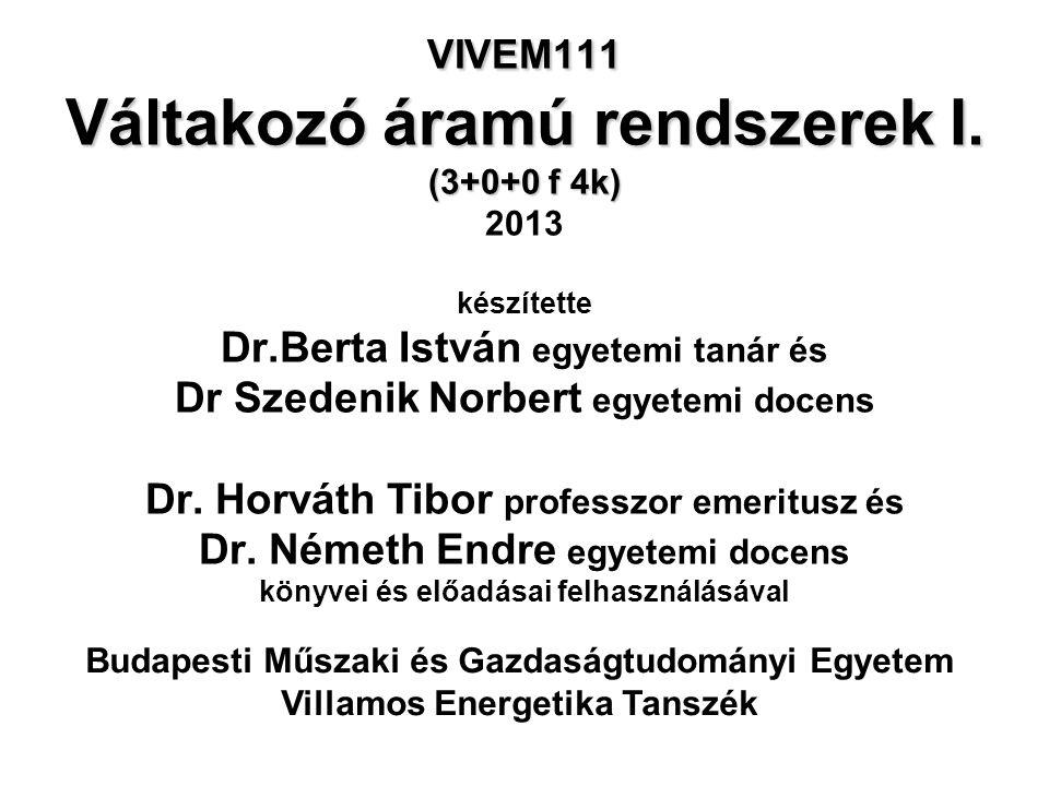 VIVEM111 Váltakozó áramú rendszerek I. (3+0+0 f 4k) VIVEM111 Váltakozó áramú rendszerek I. (3+0+0 f 4k) 2013 készítette Dr.Berta István egyetemi tanár