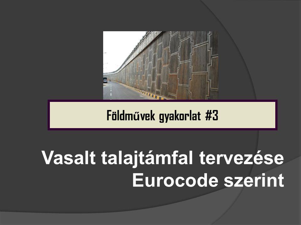 Vasalt talajtámfal tervezése Eurocode szerint Földm ű vek gyakorlat #3
