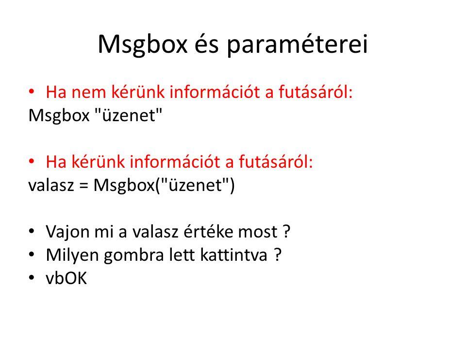 Msgbox és paraméterei Ha nem kérünk információt a futásáról: Msgbox