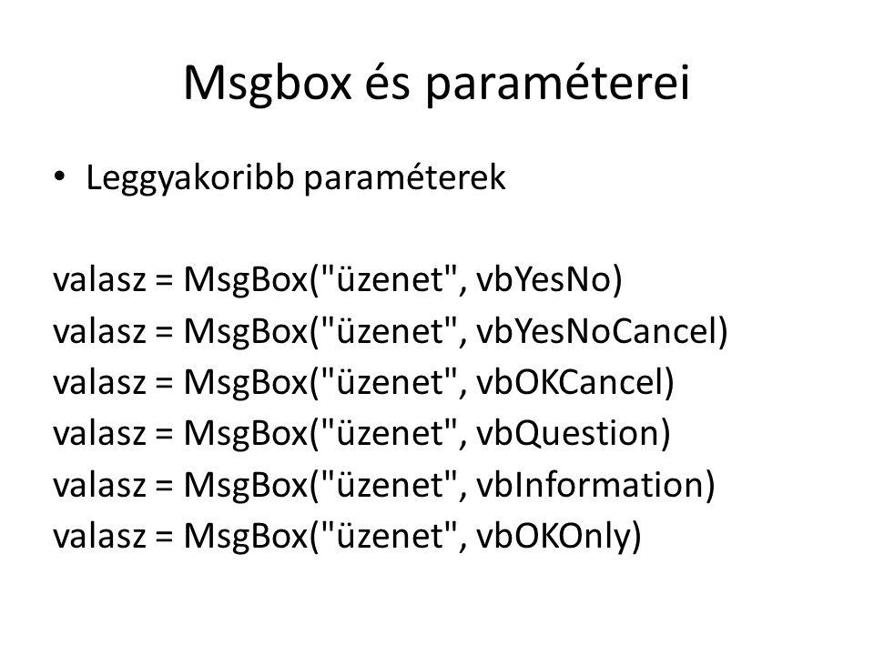 Msgbox és paraméterei Leggyakoribb paraméterek valasz = MsgBox(