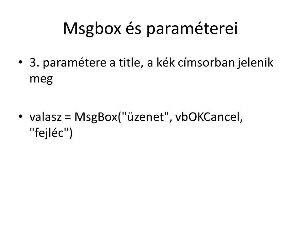 Msgbox és paraméterei 3. paramétere a title, a kék címsorban jelenik meg valasz = MsgBox(