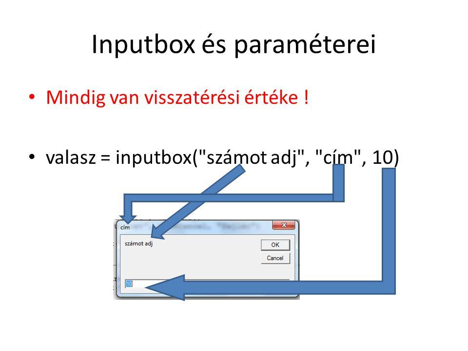 Inputbox és paraméterei Mindig van visszatérési értéke ! valasz = inputbox(