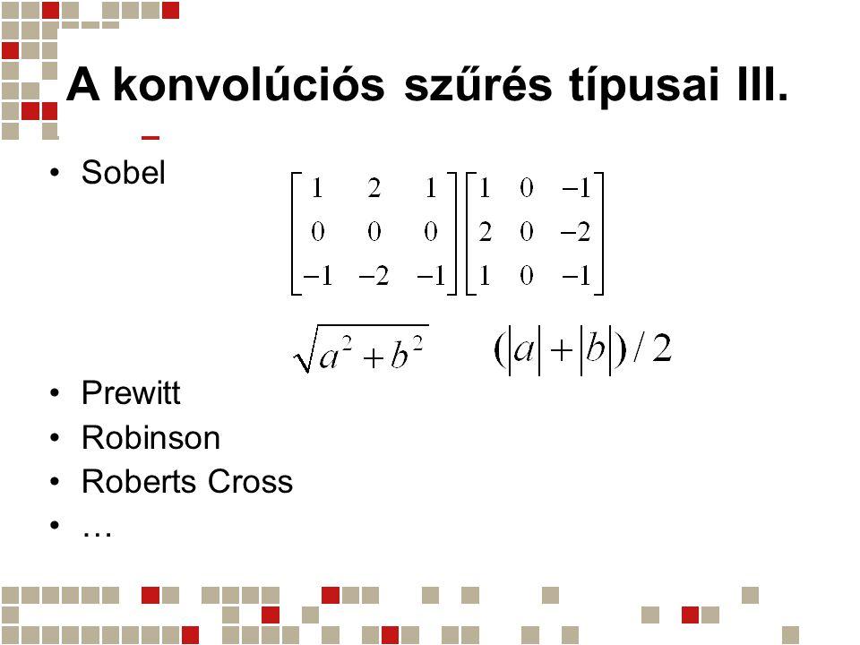 A konvolúciós szűrés típusai III. Sobel Prewitt Robinson Roberts Cross …