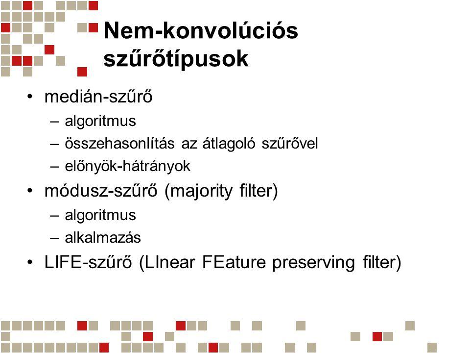 Nem-konvolúciós szűrőtípusok medián-szűrő –algoritmus –összehasonlítás az átlagoló szűrővel –előnyök-hátrányok módusz-szűrő (majority filter) –algorit