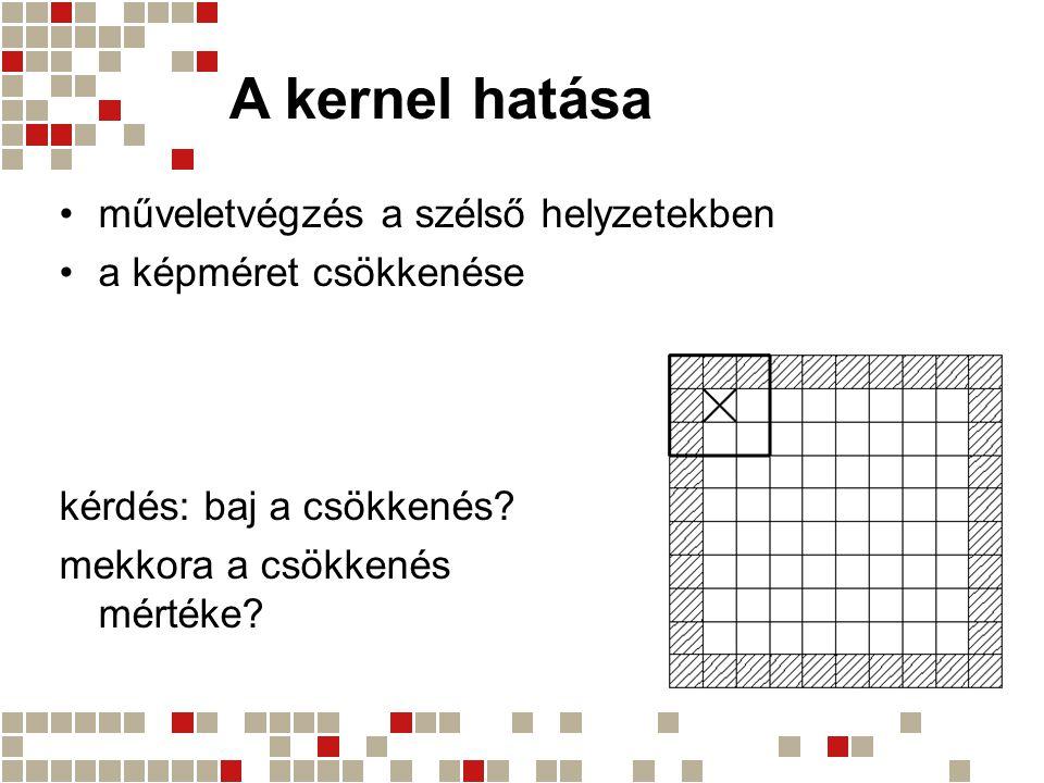 A kernel hatása műveletvégzés a szélső helyzetekben a képméret csökkenése kérdés: baj a csökkenés? mekkora a csökkenés mértéke?