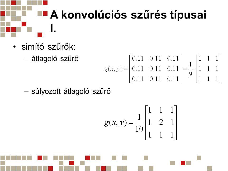 A konvolúciós szűrés típusai I. simító szűrők: –átlagoló szűrő –súlyozott átlagoló szűrő