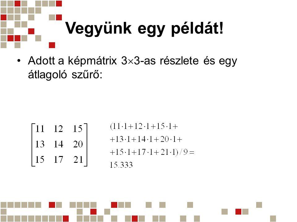 Vegyünk egy példát! Adott a képmátrix 3  3-as részlete és egy átlagoló szűrő: