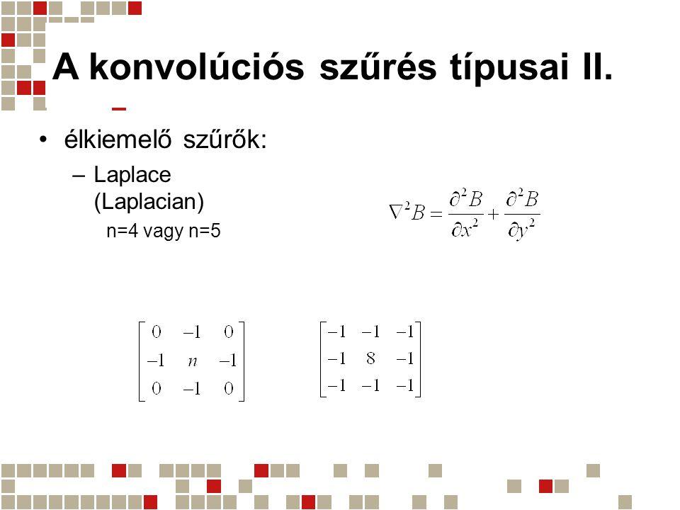 A konvolúciós szűrés típusai II. élkiemelő szűrők: –Laplace (Laplacian) n=4 vagy n=5