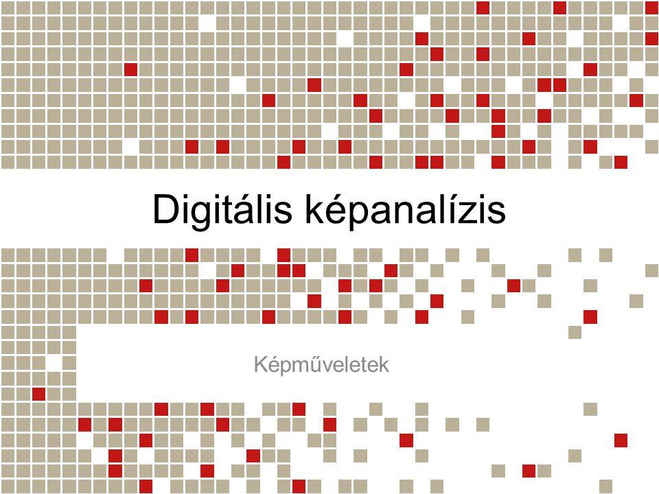 Digitális képanalízis Képműveletek