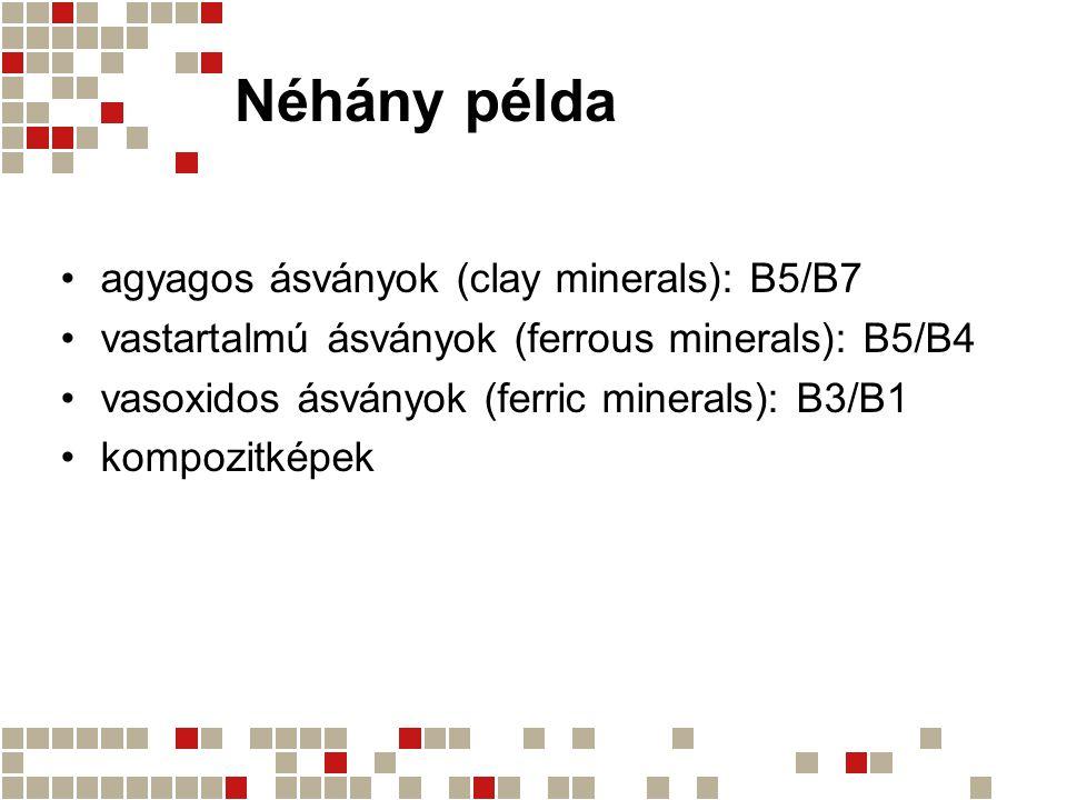 Néhány példa agyagos ásványok (clay minerals): B5/B7 vastartalmú ásványok (ferrous minerals): B5/B4 vasoxidos ásványok (ferric minerals): B3/B1 kompoz