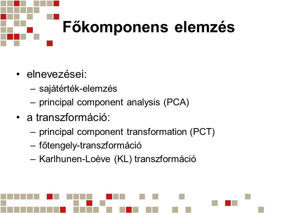 Főkomponens elemzés elnevezései: –sajátérték-elemzés –principal component analysis (PCA) a transzformáció: –principal component transformation (PCT) –
