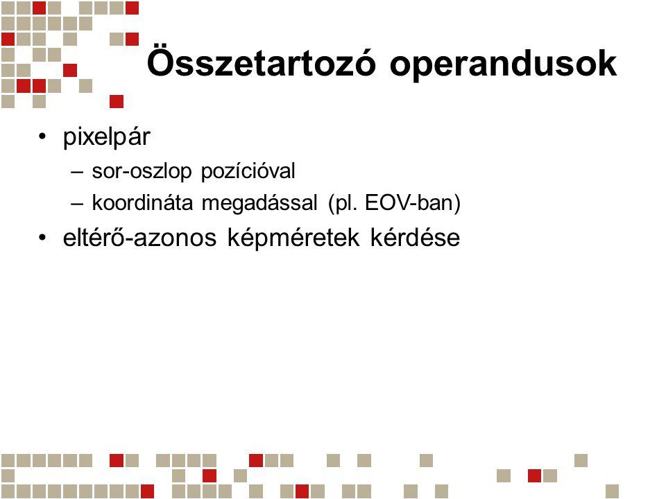 Összetartozó operandusok pixelpár –sor-oszlop pozícióval –koordináta megadással (pl. EOV-ban) eltérő-azonos képméretek kérdése