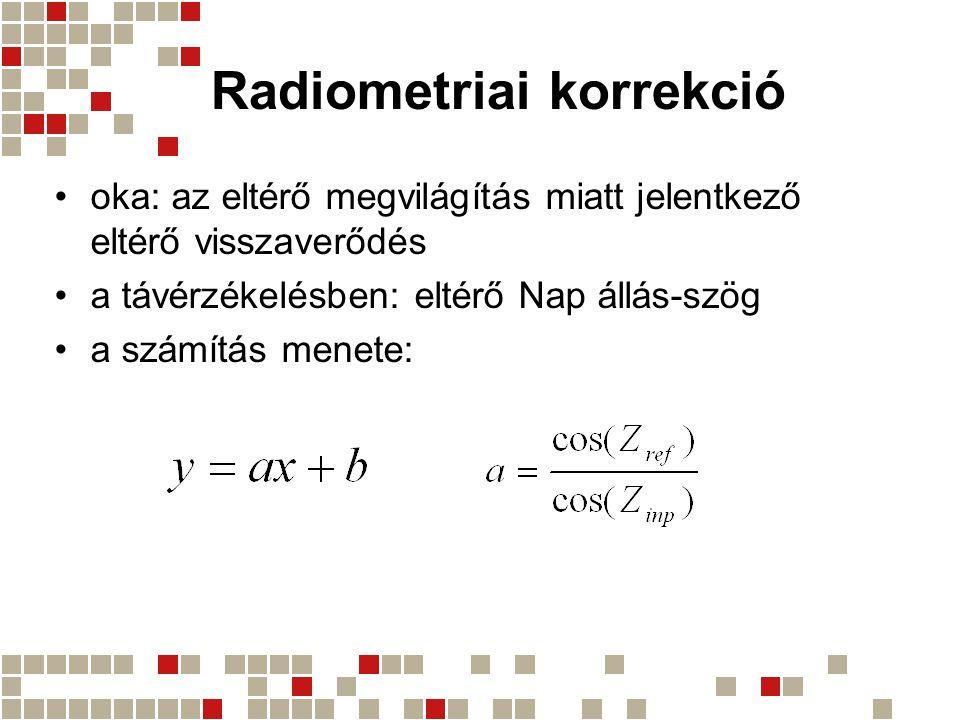 Radiometriai korrekció oka: az eltérő megvilágítás miatt jelentkező eltérő visszaverődés a távérzékelésben: eltérő Nap állás-szög a számítás menete: