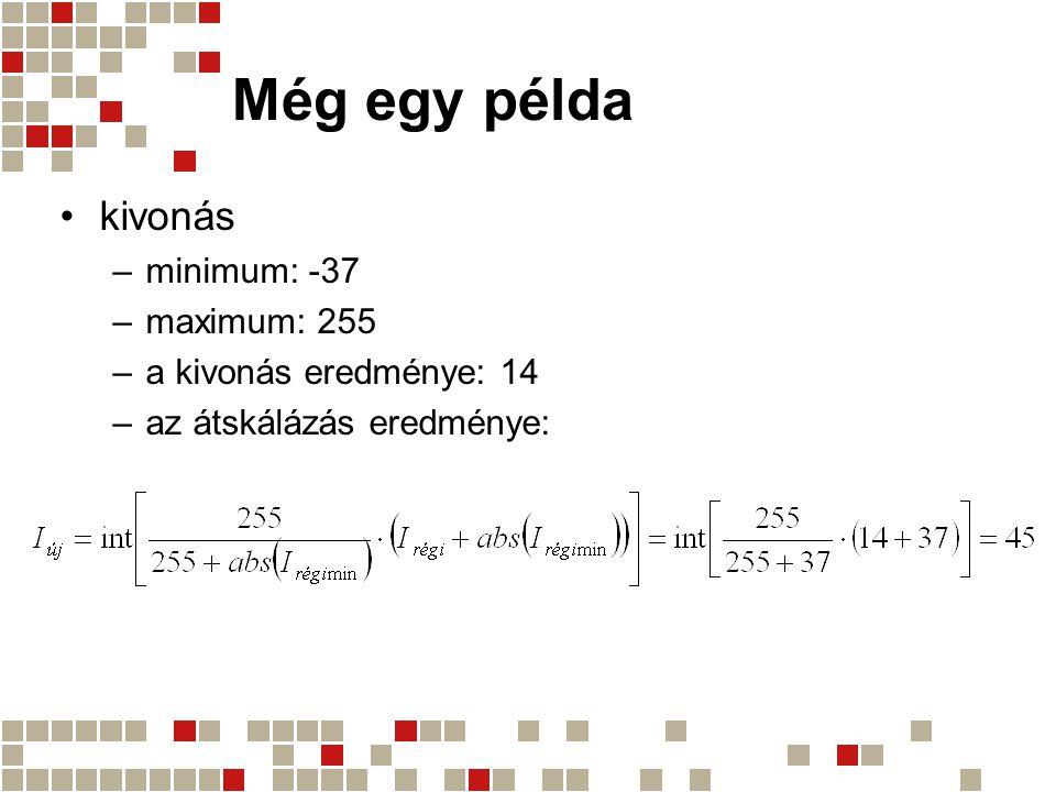 Még egy példa kivonás –minimum: -37 –maximum: 255 –a kivonás eredménye: 14 –az átskálázás eredménye: