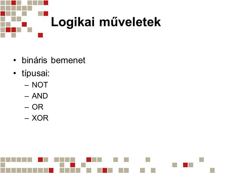 Logikai műveletek bináris bemenet típusai: –NOT –AND –OR –XOR