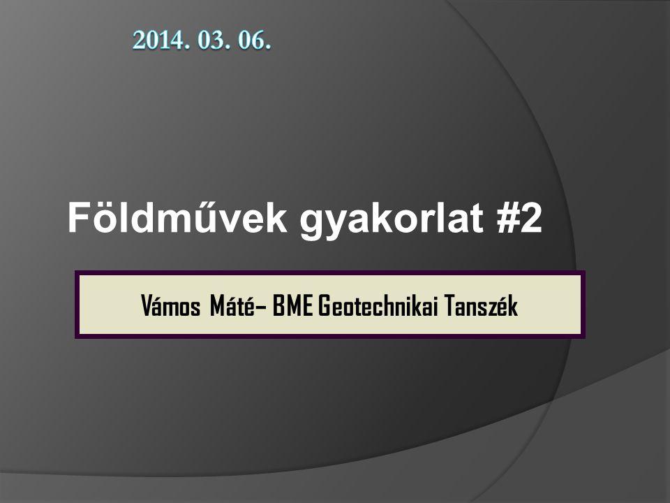 Földművek gyakorlat #2 Vámos Máté– BME Geotechnikai Tanszék