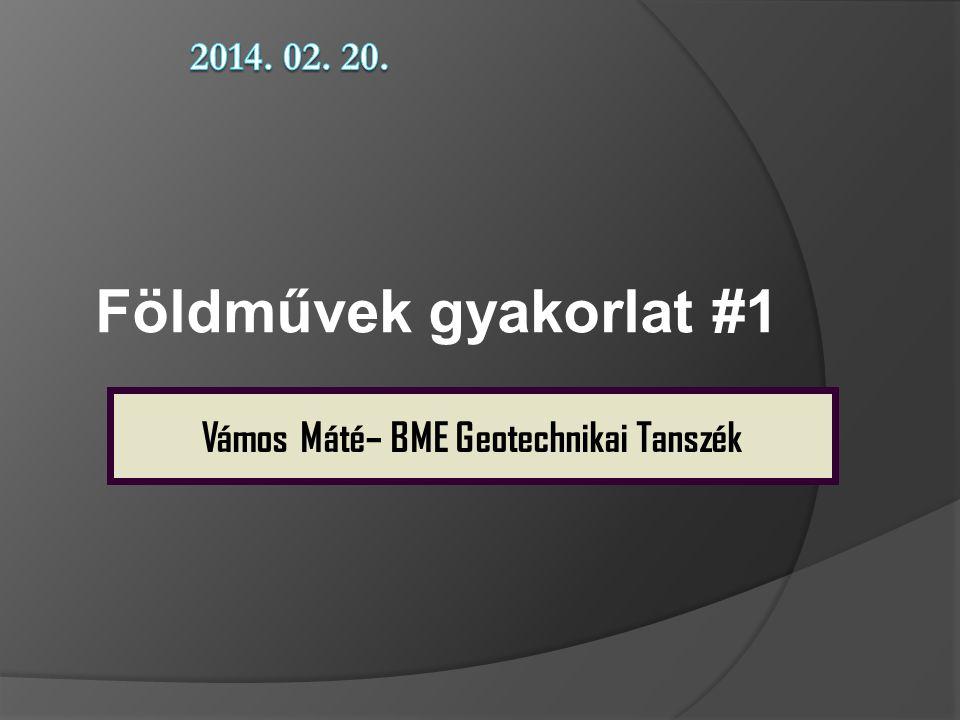 Földművek gyakorlat #1 Vámos Máté– BME Geotechnikai Tanszék