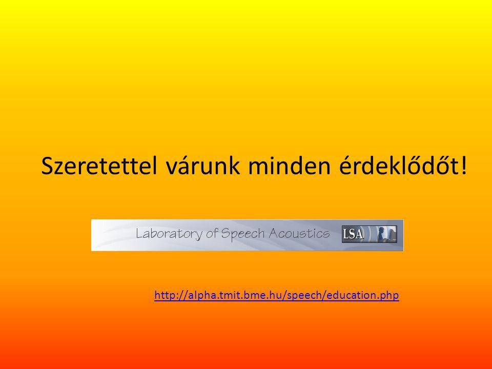 Szeretettel várunk minden érdeklődőt! http://alpha.tmit.bme.hu/speech/education.php