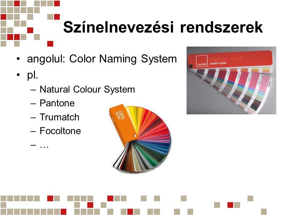 Színelnevezési rendszerek angolul: Color Naming System pl. –Natural Colour System –Pantone –Trumatch –Focoltone –…