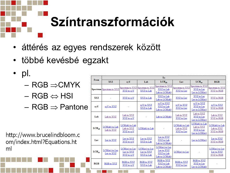 Színtranszformációk áttérés az egyes rendszerek között többé kevésbé egzakt pl. –RGB  CMYK –RGB  HSI –RGB  Pantone http://www.brucelindbloom.c om/i